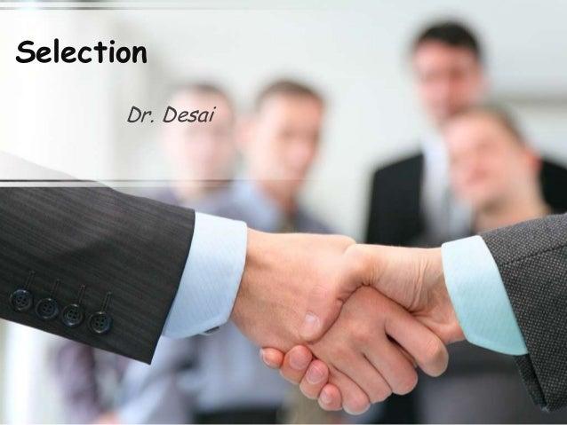 Selection       Dr. Desai
