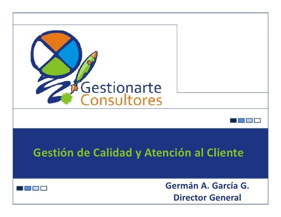 Gestión de Calidad y Atención al Cliente                                           Germán A. García G.Gestión de Calidad y...