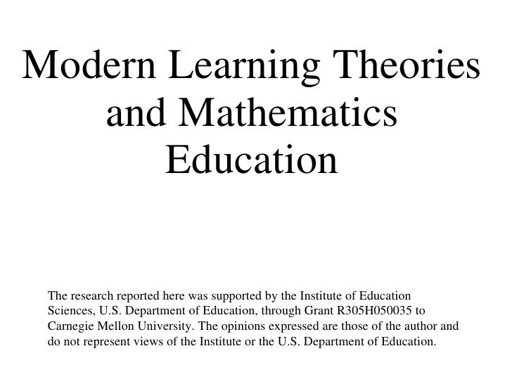 Modern Learning Theories and Mathematics Education The research reported here was supported by the Institute of Education ...