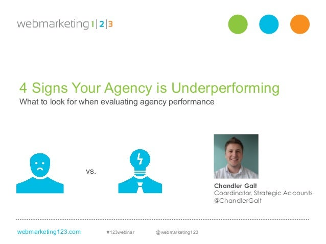 webmarketing123.com #123webinar @webmarketing1234 Signs Your Agency is UnderperformingWhat to look for when evaluating age...
