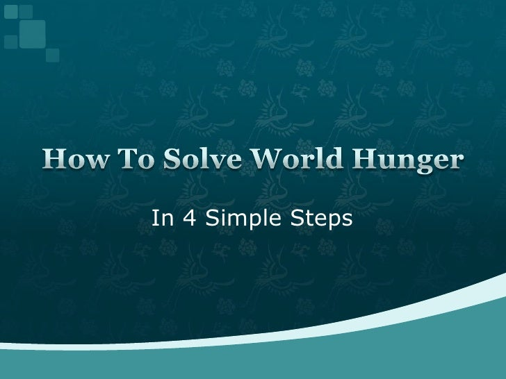 In 4 Simple Steps<br />How To Solve World Hunger<br />