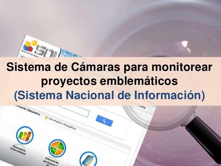 Sistema de Cámaras para monitorear      proyectos emblemáticos (Sistema Nacional de Información)