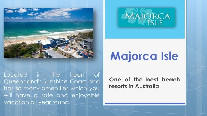 Majorca IsleLocated     in   the    heart ofQueenslands Sunshine Coast and    One of the best beachhas so many amenities w...