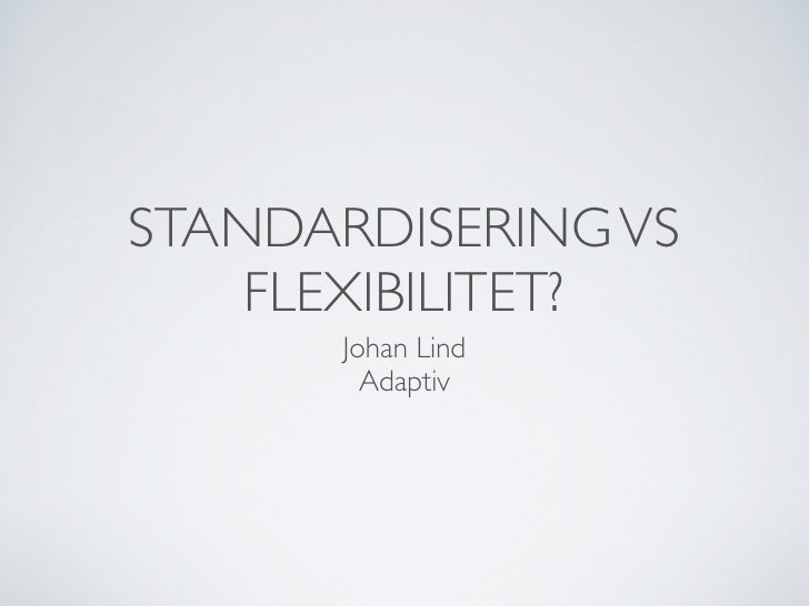 Standardisering vs flexibilitet - Johan Lind