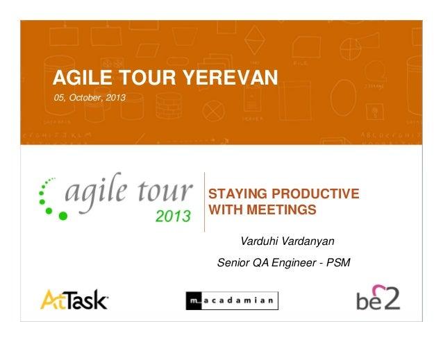 Confidential 10/7/2013 1 AGILE TOUR YEREVAN 05, October, 2013 STAYING PRODUCTIVE WITH MEETINGS Varduhi Vardanyan Senior QA...