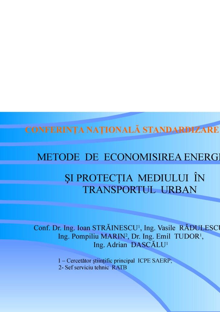 CONFERINŢA NAŢIONALĂ STANDARDIZARE 2009 METODE  DE  ECONOMISIREA  ENERGIEI  ŞI PROTECŢIA  MEDIULUI  ÎN  T RANSPORTUL  URBA...