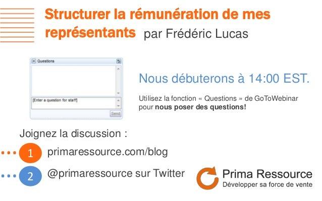 Structurer la rémunération de mesreprésentants par Frédéric Lucas1…2…Nous débuterons à 14:00 EST.Utilisez la fonction « Qu...