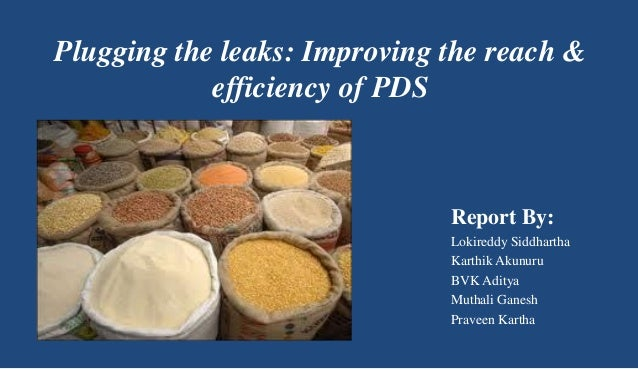 Plugging the leaks: Improving the reach & efficiency of PDS Report By: Lokireddy Siddhartha Karthik Akunuru BVK Aditya Mut...
