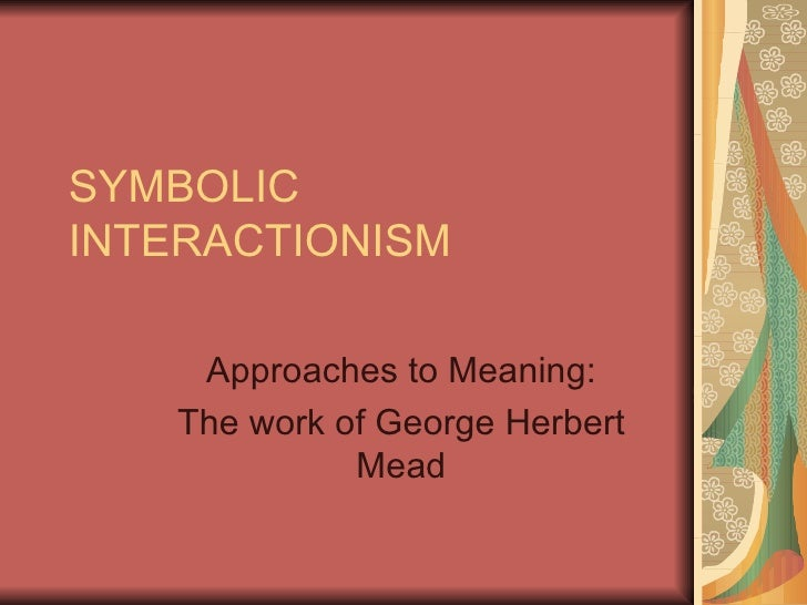 An Analysis Of Symbolic Interaction Theory By George Herbert Mead