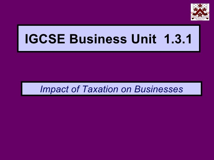 IGCSE Business Unit 1.3.1  Impact of Taxation on Businesses