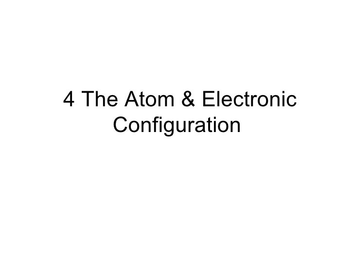 4 The Atom & Electronic Configuration