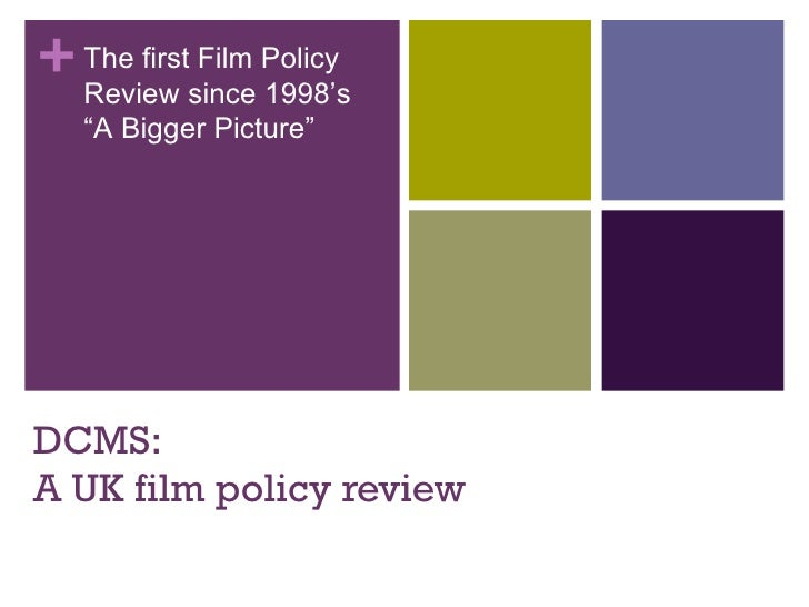 "+ The firstsince Policy  Review            Film                 1998's   ""A Bigger Picture""DCMS:A UK film policy review"