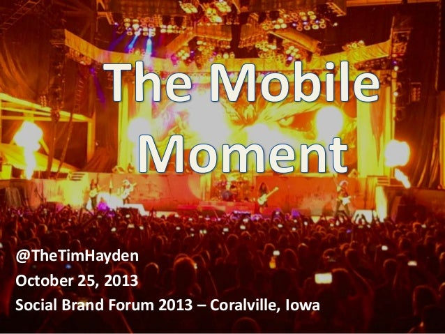 "Tim Hayden at #SocialBrand13: ""The Mobile Moment: Achieving Success in a Wireless World"""