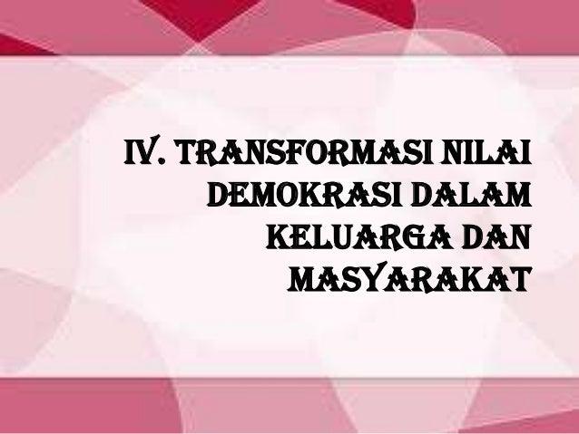 4. transformasi nilai demokrasi dalam keluarga dan masyarakat