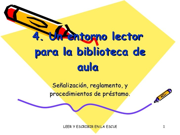 4. Un entorno lector  para la biblioteca de aula  Señalización, reglamento, y procedimientos de préstamo.
