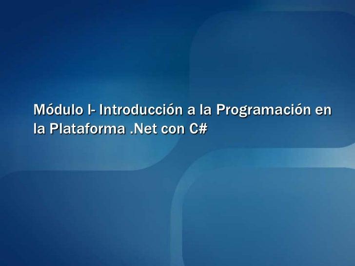 Módulo I- Introducción a la Programación enla Plataforma .Net con C#