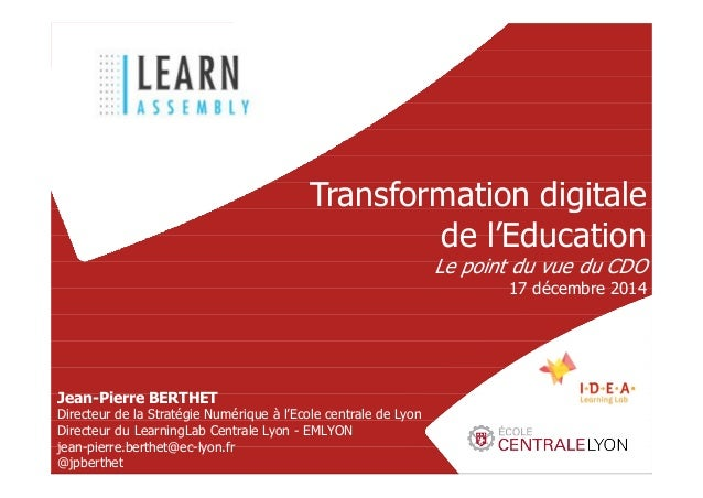 1 Transformation digitale de l'Education Le point du vue du CDO 17 décembre 2014 Jean-Pierre BERTHET Directeur de la Strat...