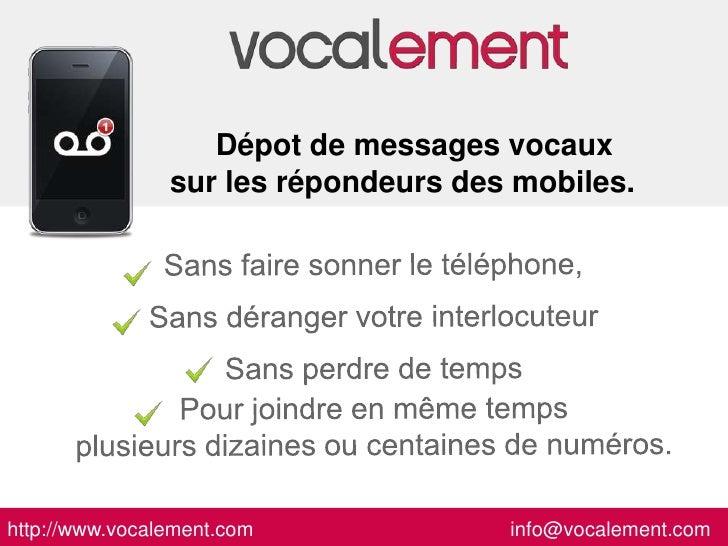 Dépot de messages vocaux                sur les répondeurs des mobiles.http://www.vocalement.com             info@vocaleme...