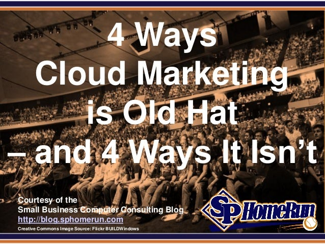 SPHomeRun.com       4 Ways  Cloud Marketing     is Old Hat– and 4 Ways It Isn't  Courtesy of the  Small Business Computer ...