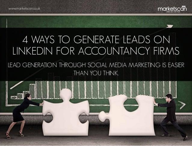 www.marketscan.co.uk4 ways to generate leads onLinkedIn for accountancy firmsLead generation through social media marketin...