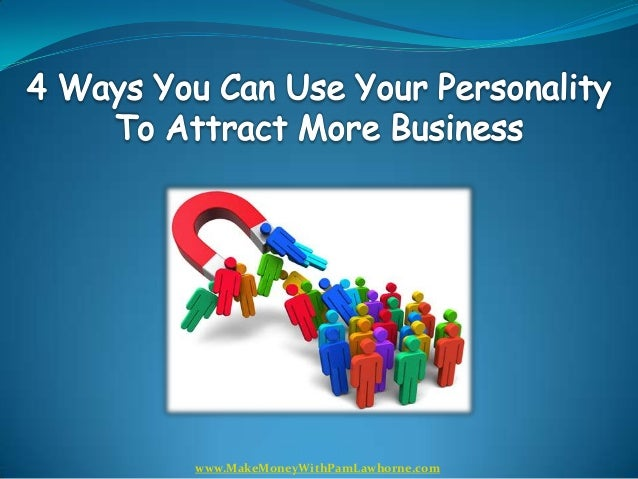4 Ways You Can Use Your Personality To Attract More Business