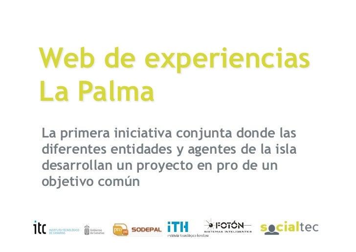 Web de experiencias La Palma La primera iniciativa conjunta donde las diferentes entidades y agentes de la isla desarrolla...