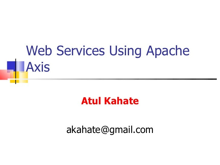 Web Services Using Apache Axis Atul Kahate [email_address]