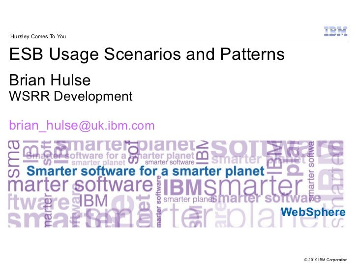 Hursley Comes To YouESB Usage Scenarios and PatternsBrian HulseWSRR Developmentbrian_hulse@uk.ibm.com                     ...
