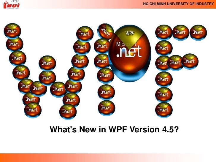 HO CHI MINH UNIVERSITY OF INDUSTRYWhats New in WPF Version 4.5?