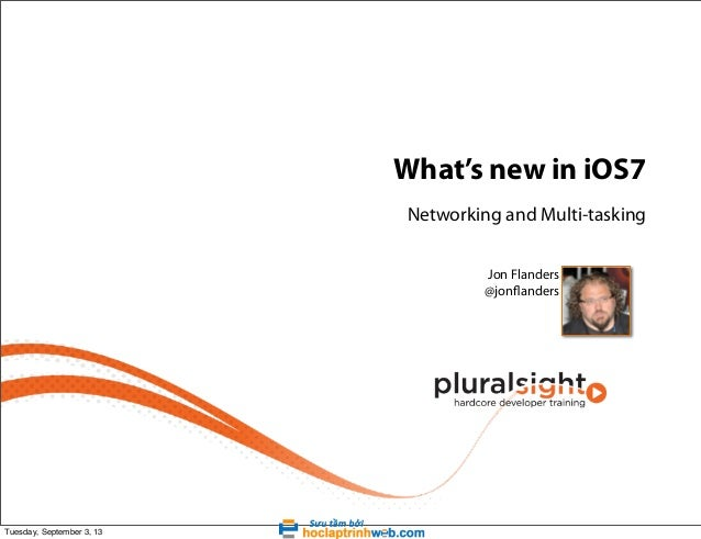 What's new in iOS7 Networking and Multi-tasking Jon Flanders @jonflanders  Tuesday, September 3, 13