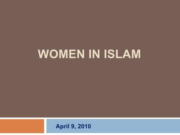 WOMEN IN ISLAM April 9, 2010