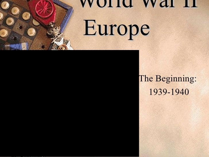World War II Europe The Beginning:  1939-1940