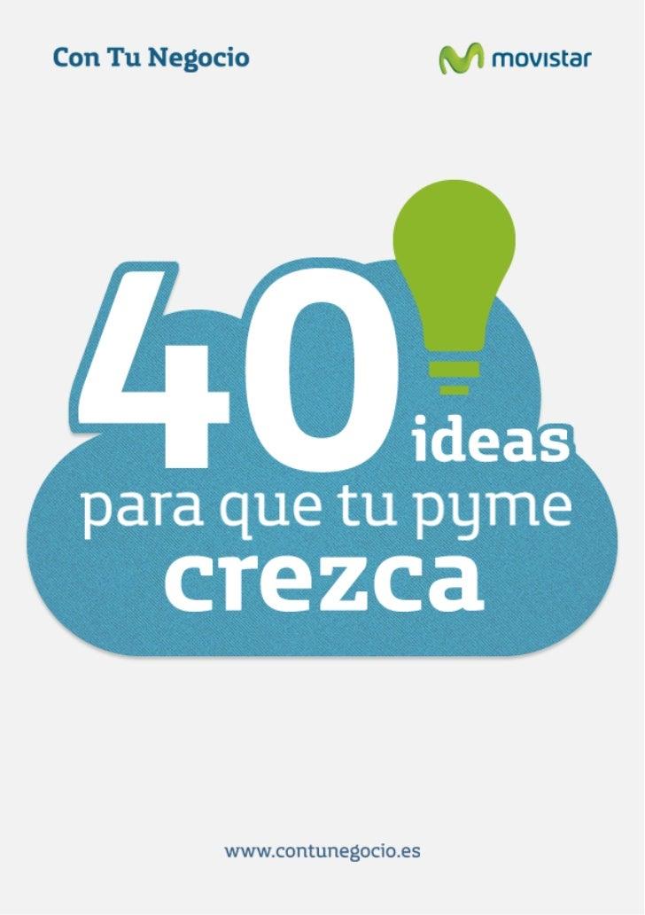 40 Ideas para que tu pyme crezca. ConTuNegocio, ebook Movistar.