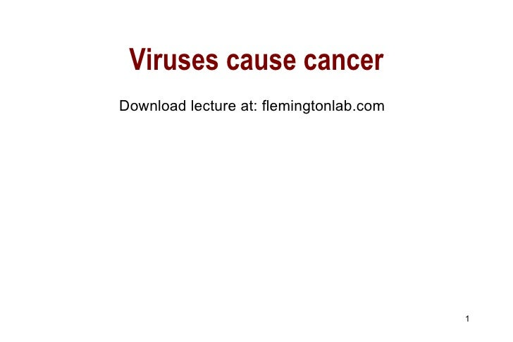 Viruses cause cancer Download lecture at: flemingtonlab.com