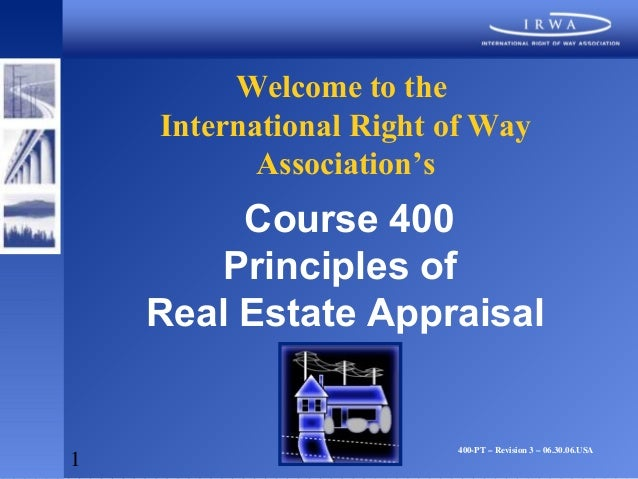 Welcome to the    International Right of Way           Association's         Course 400        Principles of    Real Estat...