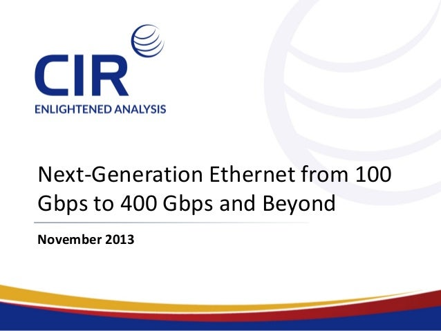 Next-Generation Ethernet from 100 Gbps to 400 Gbps and Beyond November 2013