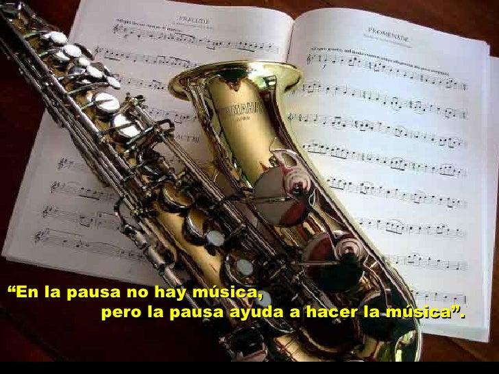 """""""En la pausa no hay música,          pero la pausa ayuda a hacer la música"""".                       Criação Ria Slides"""