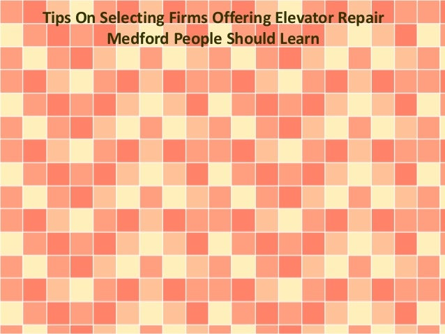 Tips On Selecting Firms Offering Elevator Repair Medford People Should Learn
