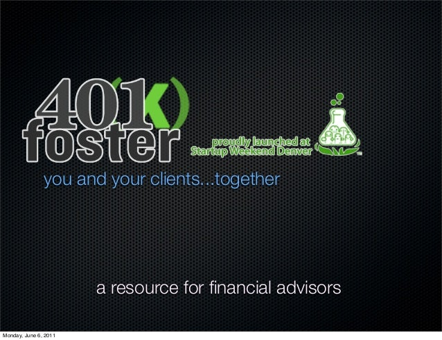 you and your clients...together a resource for financial advisors Monday, June 6, 2011