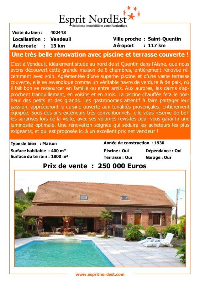 Visite du bien : 402448  Autoroute : 13 km  Localisation : Vendeuil  Ville proche : Saint-Quentin  Aéroport : 117 km  Prix...