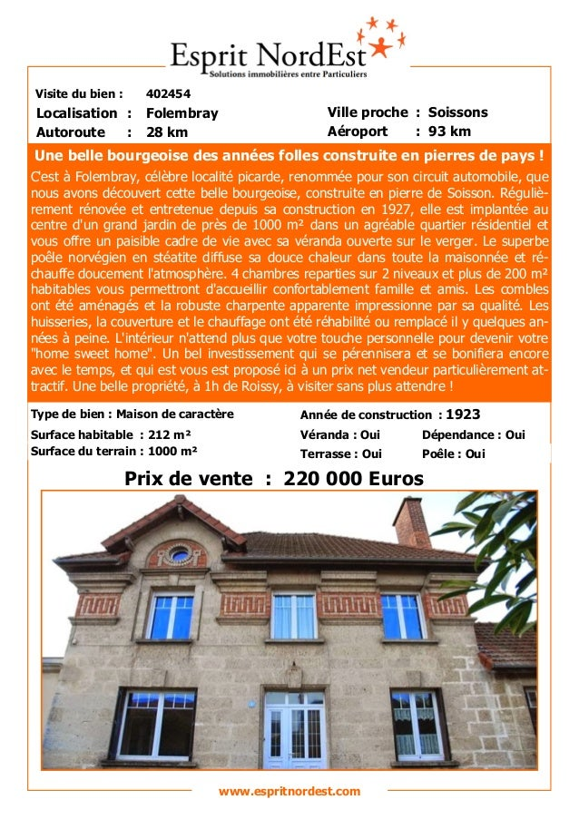 Visite du bien : 402454 Autoroute : 28 km Localisation : Folembray Ville proche : Soissons Aéroport : 93 km Prix de vente ...