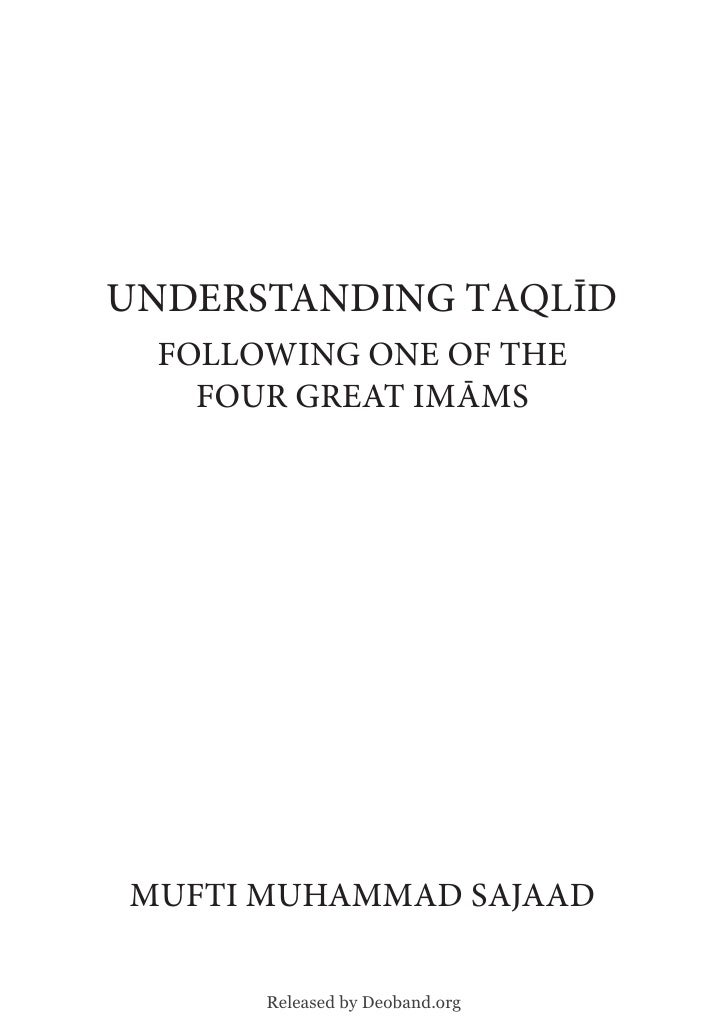 UNDERSTANDING Taqlīd FOLLOWING ONE OF THE   FOUR GREAT ImāmSmUFTI mUHAmmAD SAJAAD      Released by Deoband.org