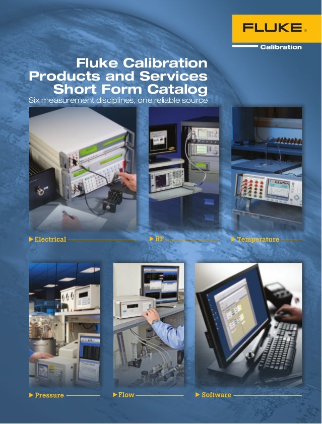 Fluke CalibrationProducts and Services   Short Form CatalogSix measurement disciplines, one reliable source