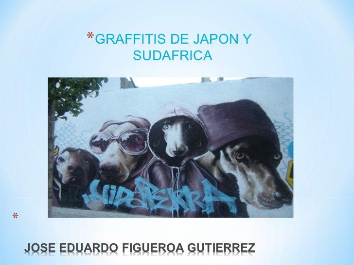 *GRAFFITIS DE JAPON Y     SUDAFRICA