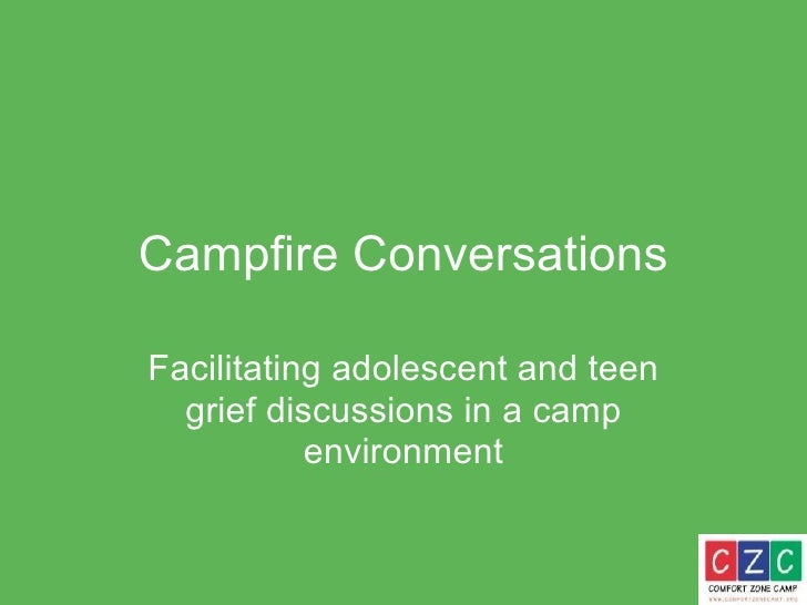 Campfire Conversations Facilitating adolescent and teen grief discussions in a camp environment