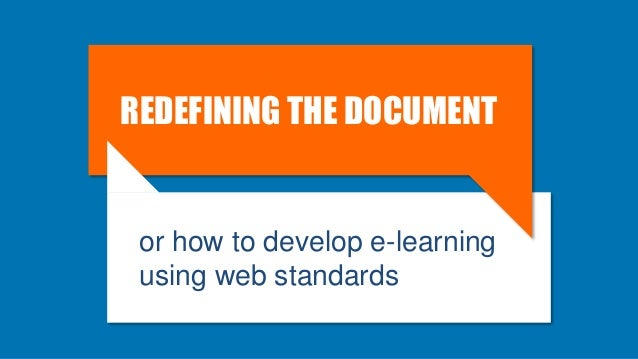 REDEFINING THE DOCUMENTor how to develop e-learningusing web standards