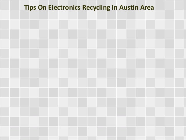 Tips On Electronics Recycling In Austin Area