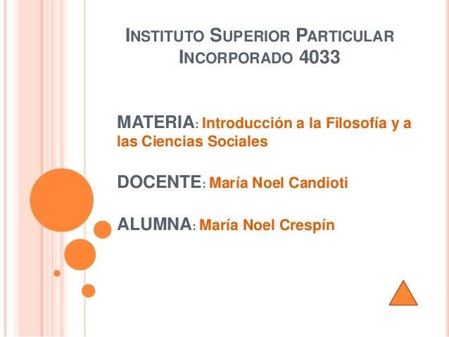 INSTITUTO SUPERIOR PARTICULAR       INCORPORADO 4033MATERIA: Introducción a la Filosofía y alas Ciencias SocialesDOCENTE: ...