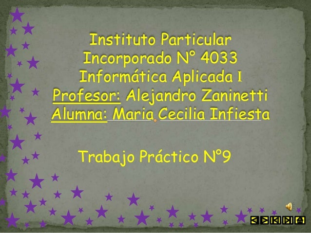 Instituto Particular    Incorporado N° 4033   Informática Aplicada IProfesor: Alejandro ZaninettiAlumna: Maria Cecilia Inf...
