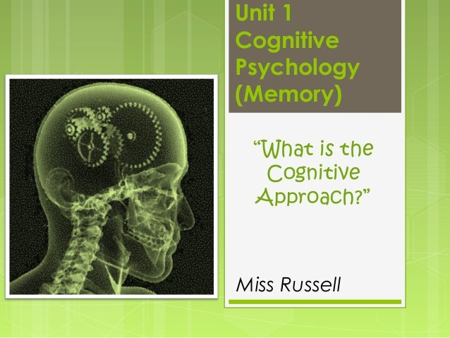 """Unit 1 Cognitive Psychology (Memory) """"What is the Cognitive Approach?""""  Miss Russell"""